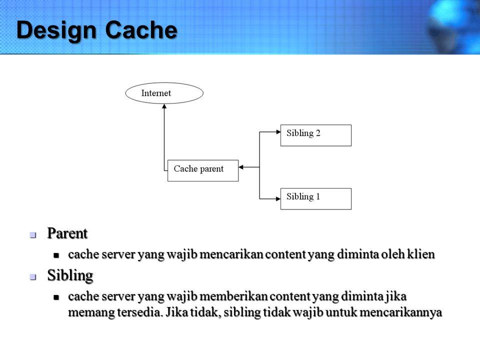 Design Cache Parent Parent cache server yang wajib mencarikan content yang diminta oleh klien cache server yang wajib mencarikan content yang diminta