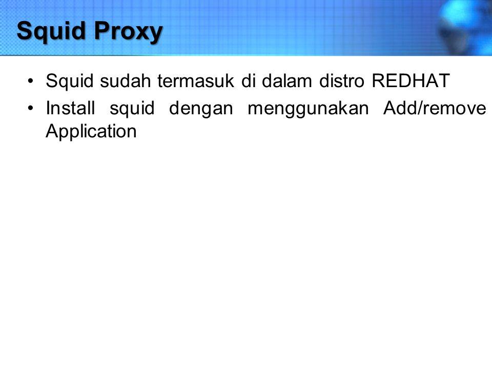 Squid Proxy Squid sudah termasuk di dalam distro REDHAT Install squid dengan menggunakan Add/remove Application