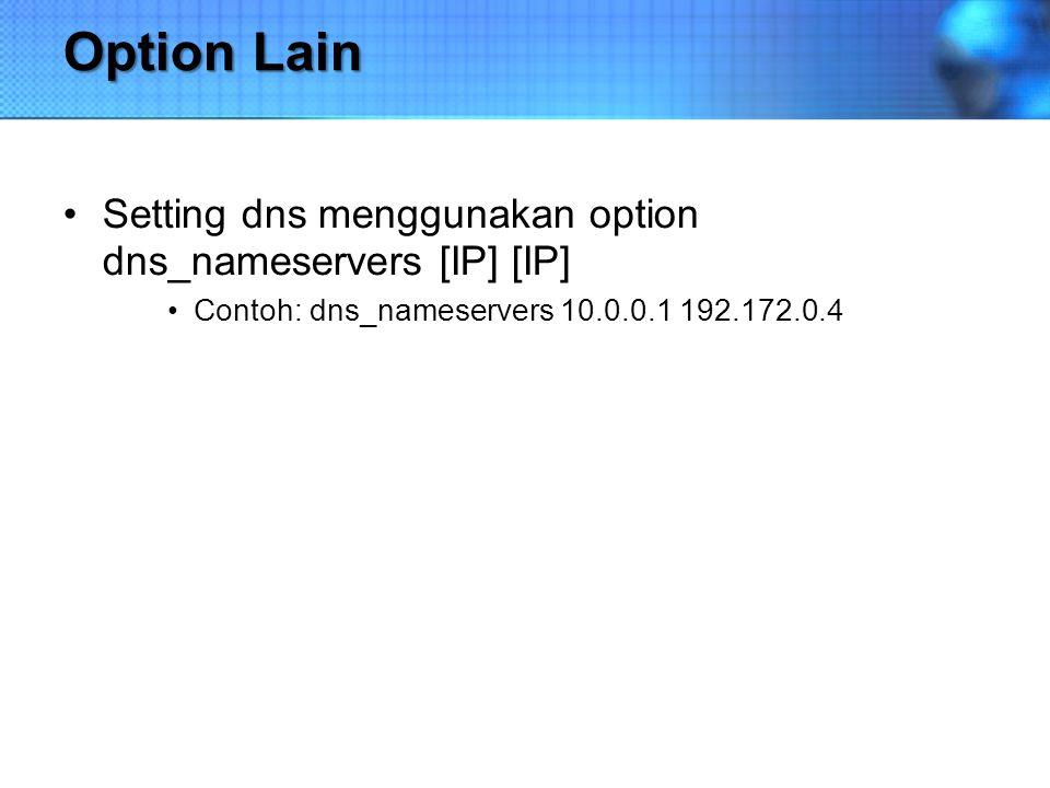 Option Lain Setting dns menggunakan option dns_nameservers [IP] [IP] Contoh: dns_nameservers 10.0.0.1 192.172.0.4