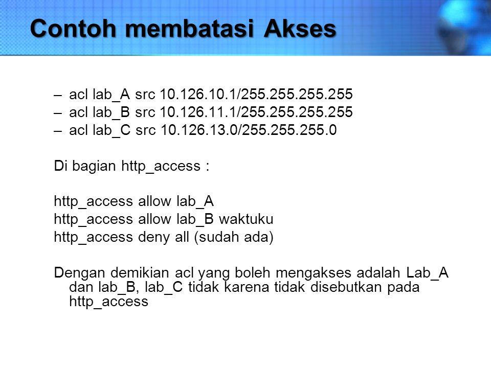 Contoh membatasi Akses –acl lab_A src 10.126.10.1/255.255.255.255 –acl lab_B src 10.126.11.1/255.255.255.255 –acl lab_C src 10.126.13.0/255.255.255.0