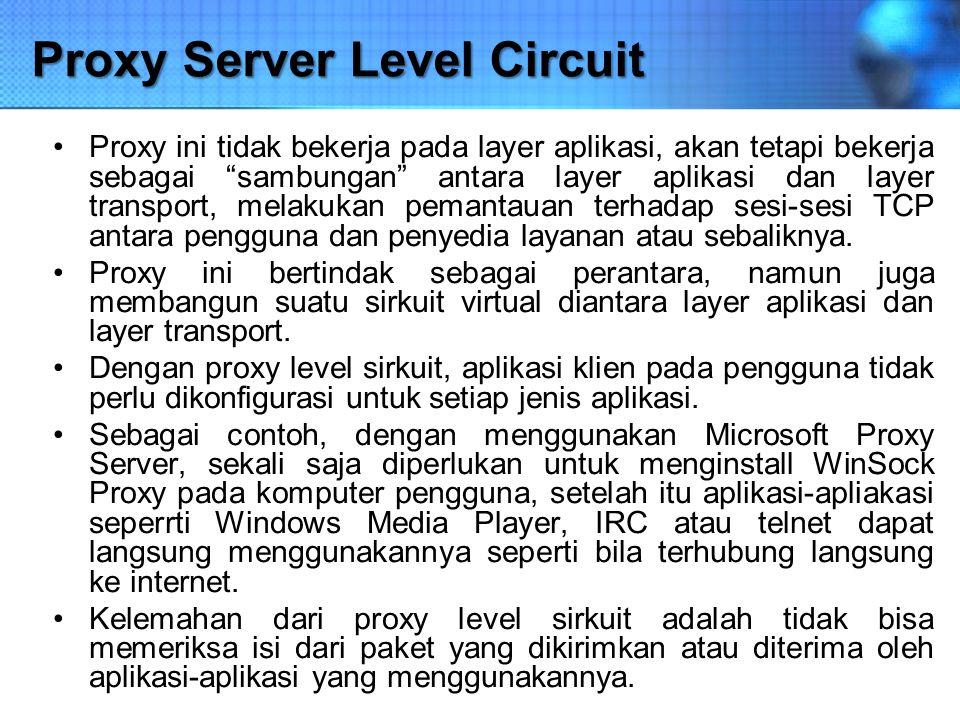 "Proxy Server Level Circuit Proxy ini tidak bekerja pada layer aplikasi, akan tetapi bekerja sebagai ""sambungan"" antara layer aplikasi dan layer transp"