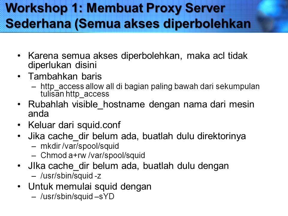 Workshop 1: Membuat Proxy Server Sederhana (Semua akses diperbolehkan Karena semua akses diperbolehkan, maka acl tidak diperlukan disini Tambahkan bar
