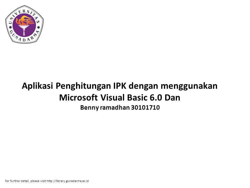 Aplikasi Penghitungan IPK dengan menggunakan Microsoft Visual Basic 6.0 Dan Benny ramadhan 30101710 for further detail, please visit http://library.gu
