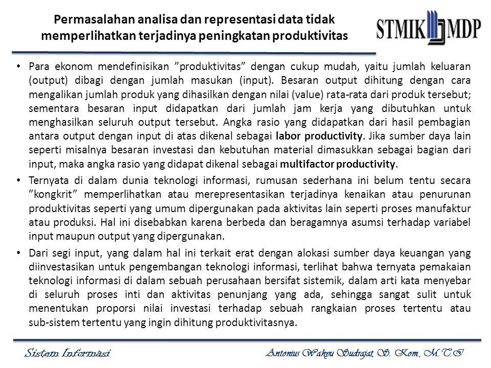 Sistem Informasi Antonius Wahyu Sudrajat, S. Kom., M.T.I Permasalahan analisa dan representasi data tidak memperlihatkan terjadinya peningkatan produk