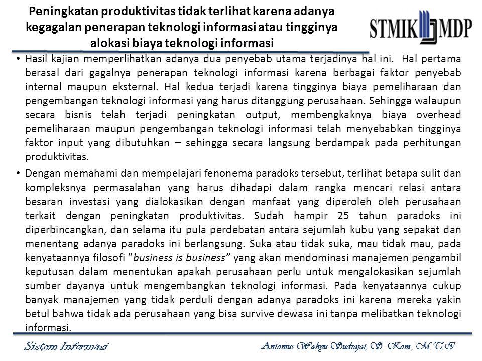 Sistem Informasi Antonius Wahyu Sudrajat, S. Kom., M.T.I Peningkatan produktivitas tidak terlihat karena adanya kegagalan penerapan teknologi informas