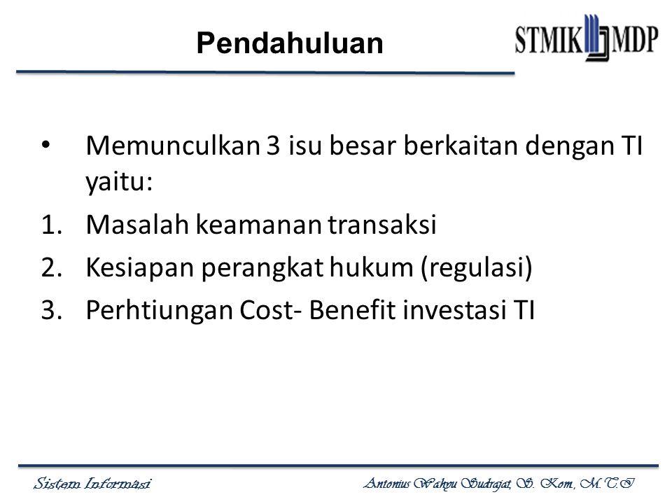 Sistem Informasi Antonius Wahyu Sudrajat, S. Kom., M.T.I Memunculkan 3 isu besar berkaitan dengan TI yaitu: 1.Masalah keamanan transaksi 2.Kesiapan pe