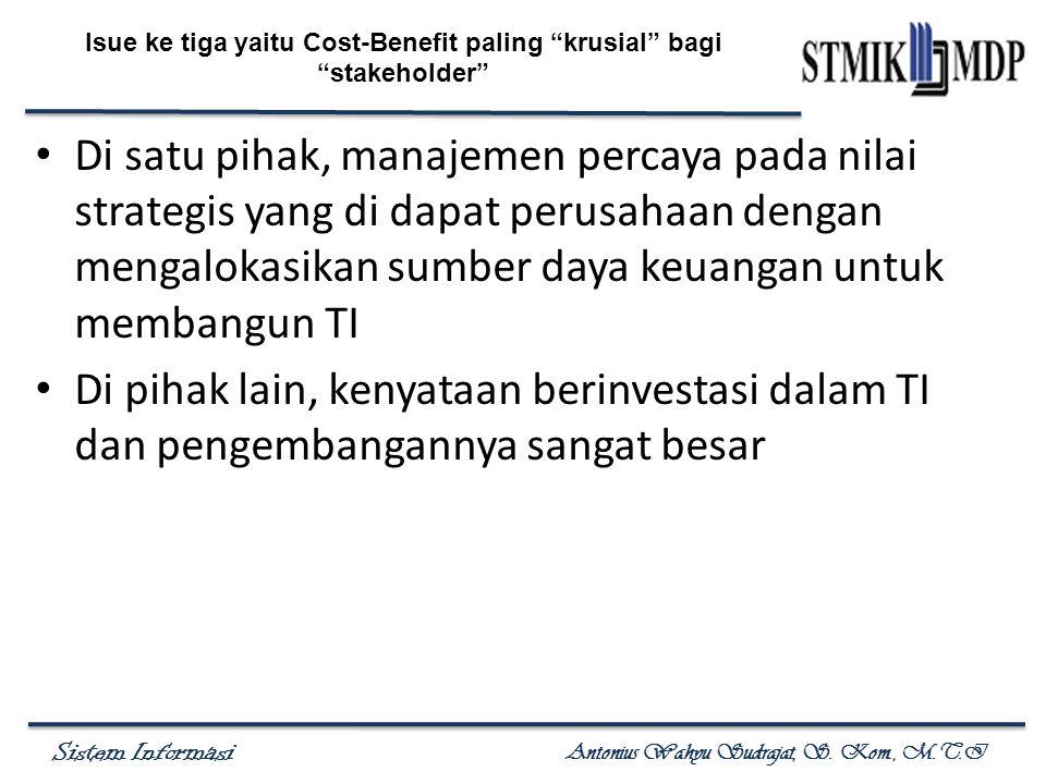 """Sistem Informasi Antonius Wahyu Sudrajat, S. Kom., M.T.I Isue ke tiga yaitu Cost-Benefit paling """"krusial"""" bagi """"stakeholder"""" Di satu pihak, manajemen"""