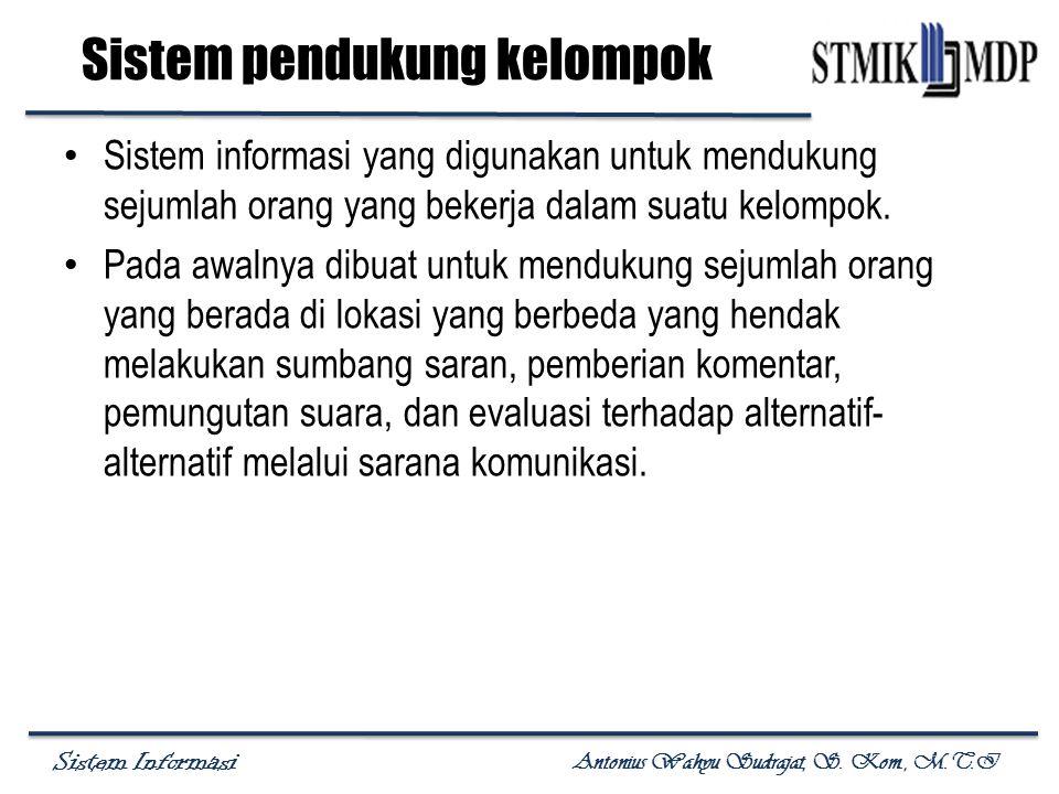 Sistem Informasi Antonius Wahyu Sudrajat, S. Kom., M.T.I Sistem pendukung kelompok Sistem informasi yang digunakan untuk mendukung sejumlah orang yang