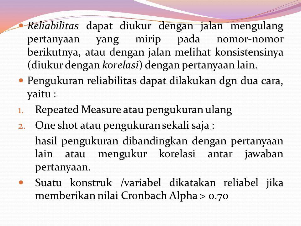Reliabilitas dapat diukur dengan jalan mengulang pertanyaan yang mirip pada nomor-nomor berikutnya, atau dengan jalan melihat konsistensinya (diukur d