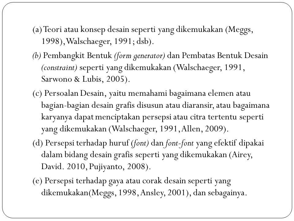 (a) Teori atau konsep desain seperti yang dikemukakan (Meggs, 1998), Walschaeger, 1991; dsb). (b) Pembangkit Bentuk (form generator) dan Pembatas Bent