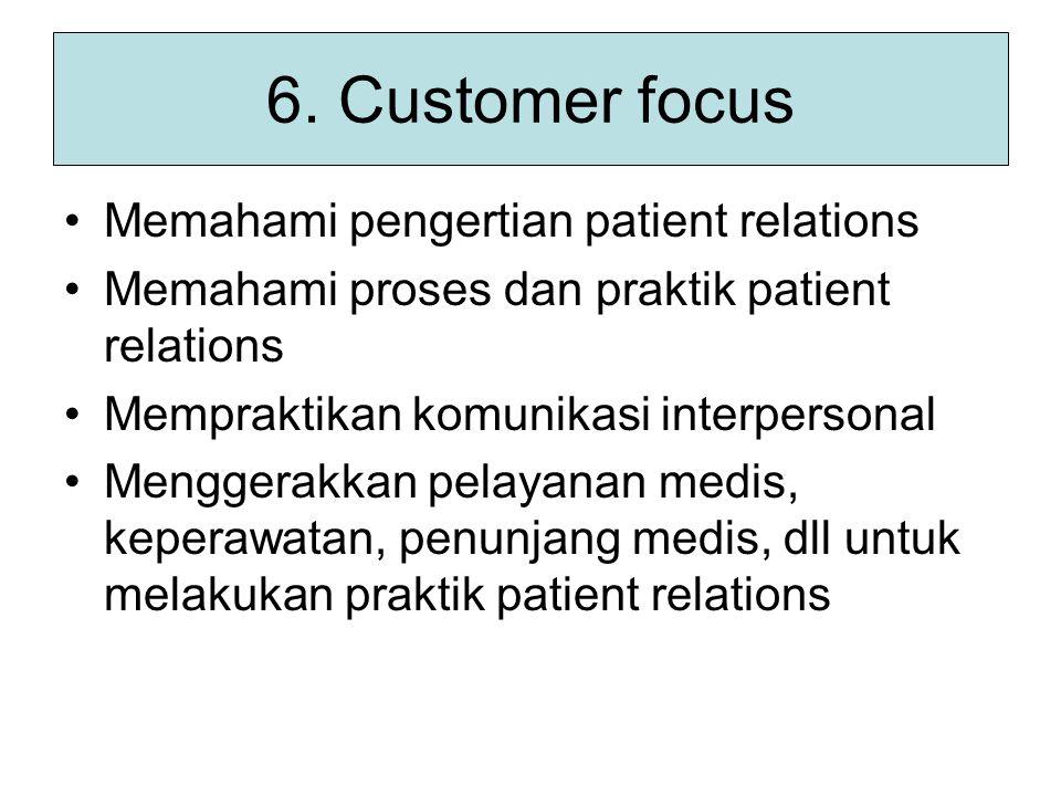 6. Customer focus Memahami pengertian patient relations Memahami proses dan praktik patient relations Mempraktikan komunikasi interpersonal Menggerakk