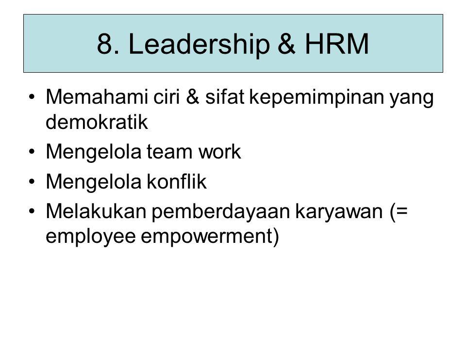 8. Leadership & HRM Memahami ciri & sifat kepemimpinan yang demokratik Mengelola team work Mengelola konflik Melakukan pemberdayaan karyawan (= employ