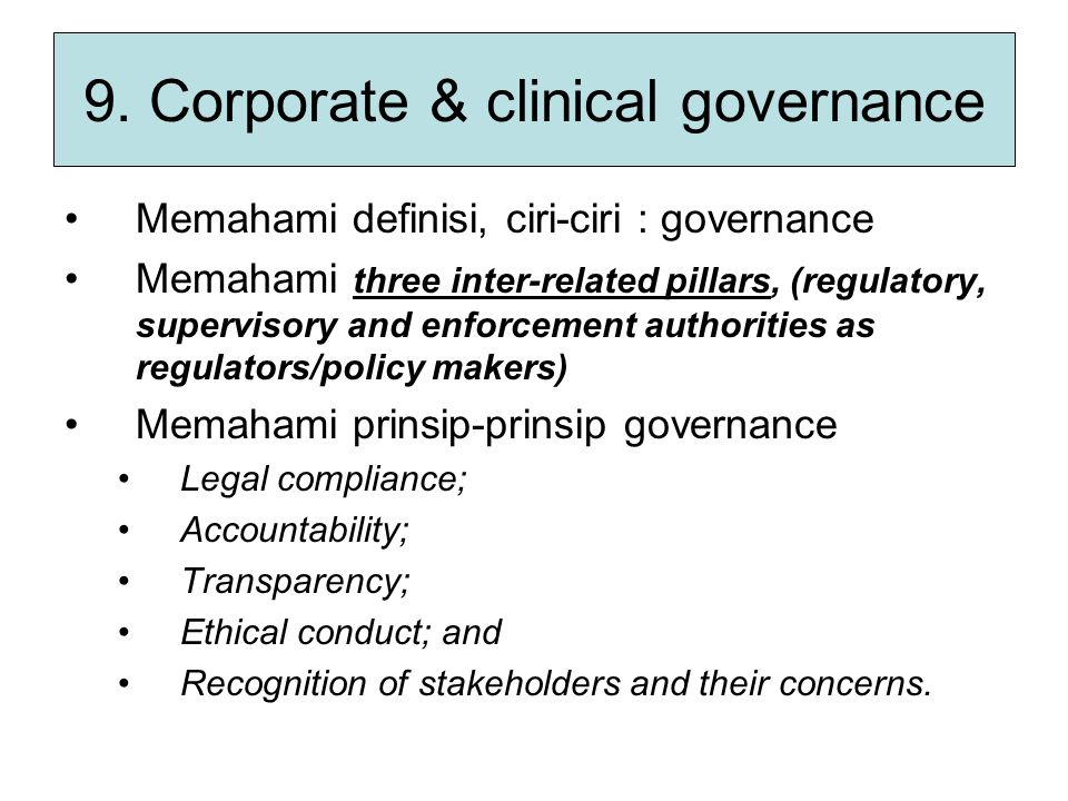 9. Corporate & clinical governance Memahami definisi, ciri-ciri : governance Memahami three inter-related pillars, (regulatory, supervisory and enforc