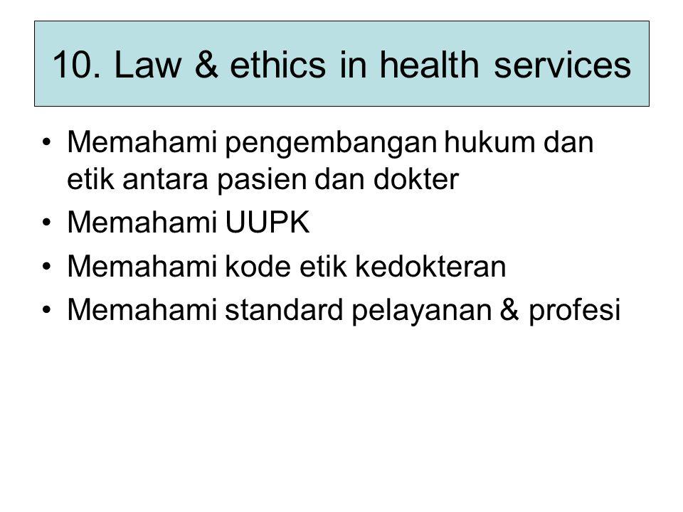 10. Law & ethics in health services Memahami pengembangan hukum dan etik antara pasien dan dokter Memahami UUPK Memahami kode etik kedokteran Memahami