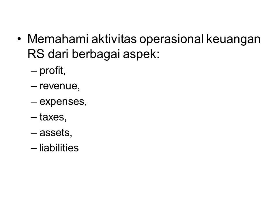 Mengukur efisiensi RS : –Average Length of Stay (ALoS –Age of the plant –Bad debts –Casemix index –Free-patient ratio –Competetion –Debet utilisation –Intensive care index –Ownership –In-out patient mix –Occupancy (BOR = Bed Occupancy Ratio) –Inventory turnover