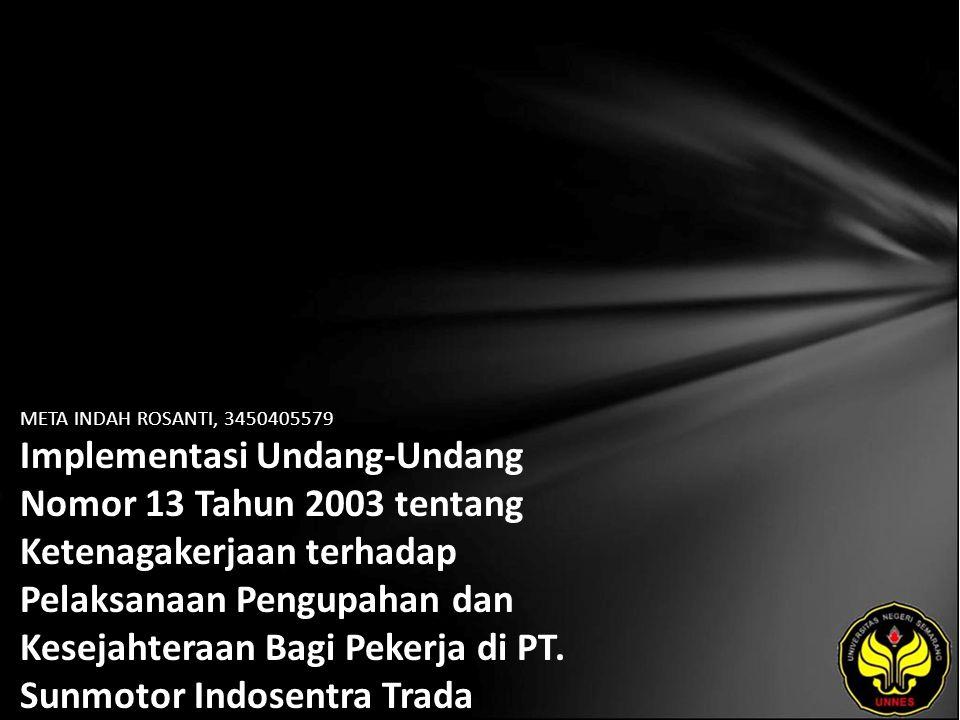 META INDAH ROSANTI, 3450405579 Implementasi Undang-Undang Nomor 13 Tahun 2003 tentang Ketenagakerjaan terhadap Pelaksanaan Pengupahan dan Kesejahteraan Bagi Pekerja di PT.