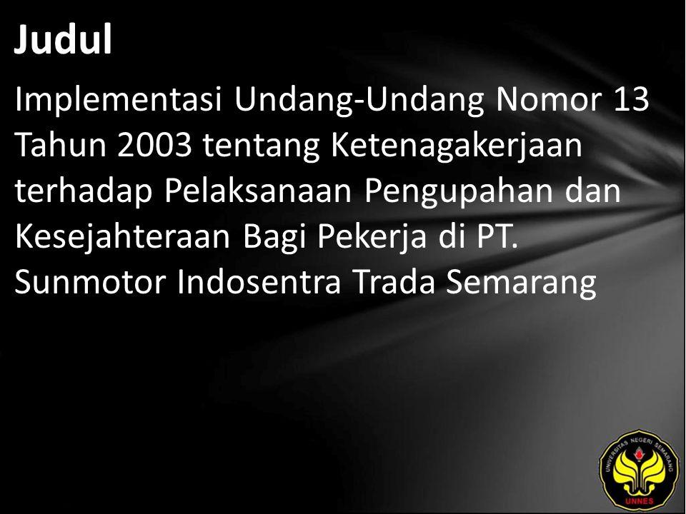 Judul Implementasi Undang-Undang Nomor 13 Tahun 2003 tentang Ketenagakerjaan terhadap Pelaksanaan Pengupahan dan Kesejahteraan Bagi Pekerja di PT.
