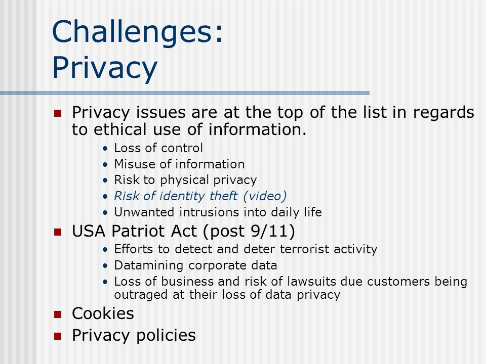 Challenges: Privacy Privacy issues are at the top of the list in regards to ethical use of information.