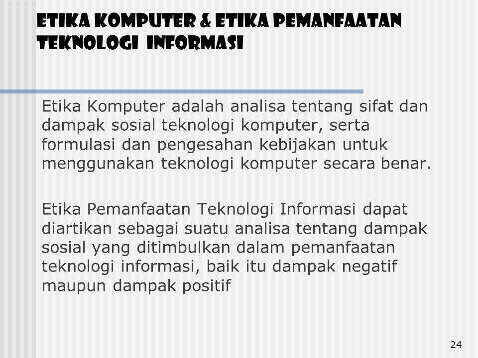 Etika komputer & Etika Pemanfaatan Teknologi Informasi Etika Komputer adalah analisa tentang sifat dan dampak sosial teknologi komputer, serta formula