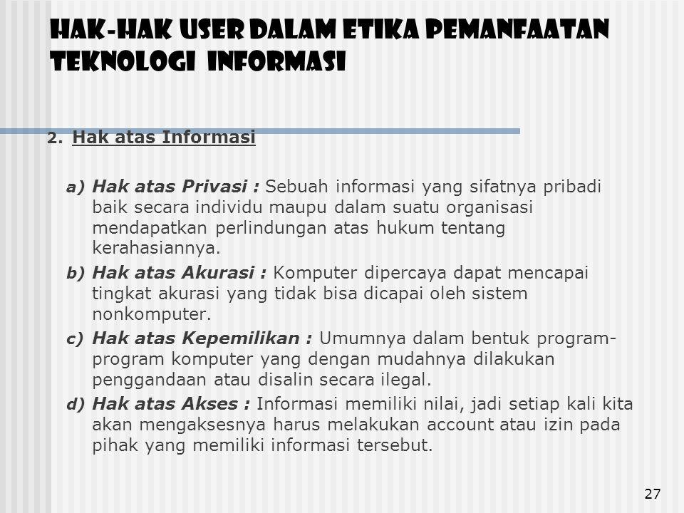 Hak-Hak User Dalam Etika Pemanfaatan Teknologi Informasi 2. Hak atas Informasi a) Hak atas Privasi : Sebuah informasi yang sifatnya pribadi baik secar