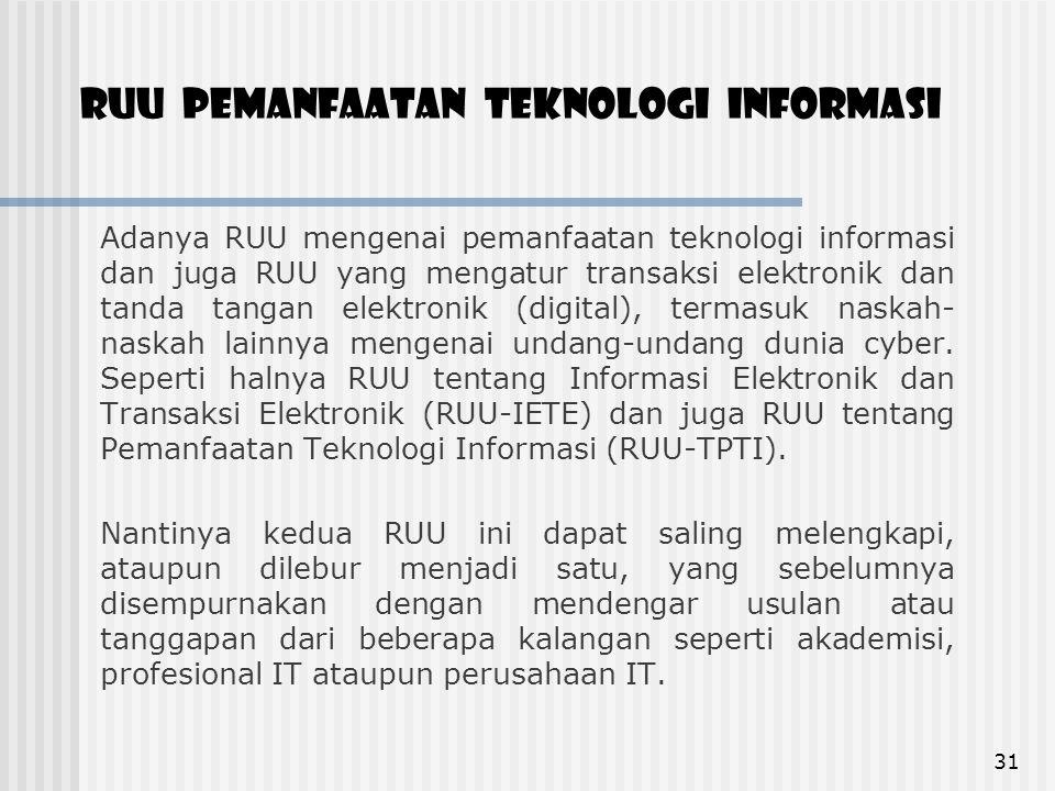 RUU pemanfaatan teknologi informasi Adanya RUU mengenai pemanfaatan teknologi informasi dan juga RUU yang mengatur transaksi elektronik dan tanda tang