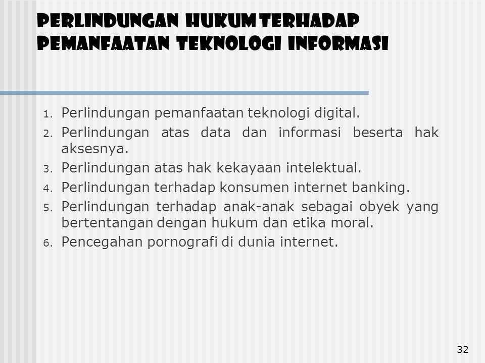 Perlindungan Hukum terhadap Pemanfaatan Teknologi Informasi 1. Perlindungan pemanfaatan teknologi digital. 2. Perlindungan atas data dan informasi bes