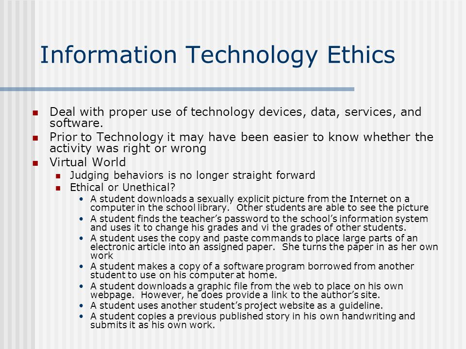 Information Technology Ethics Deal with proper use of technology devices, data, services, and software.