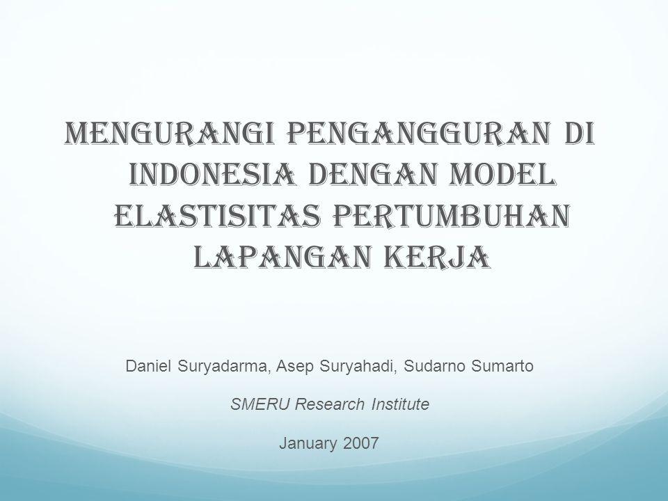 Mengurangi pengangguran di Indonesia dengan model elastisitas pertumbuhan lapangan kerja Daniel Suryadarma, Asep Suryahadi, Sudarno Sumarto SMERU Rese