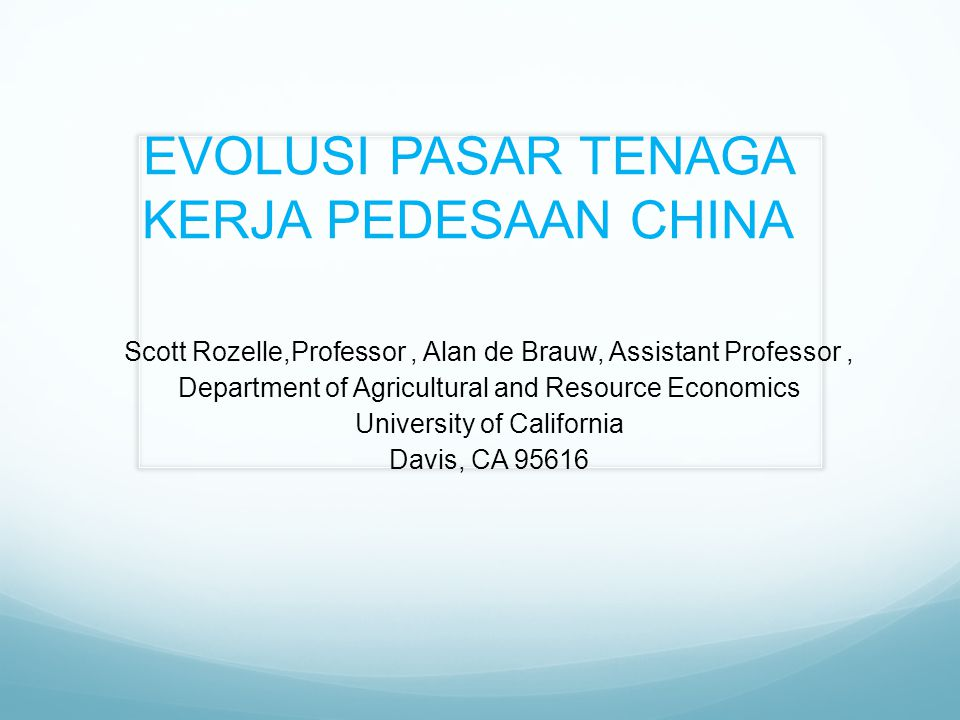 EVOLUSI PASAR TENAGA KERJA PEDESAAN CHINA Scott Rozelle,Professor, Alan de Brauw, Assistant Professor, Department of Agricultural and Resource Economi