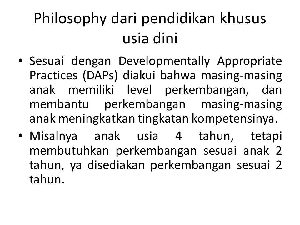 Philosophy dari pendidikan khusus usia dini Sesuai dengan Developmentally Appropriate Practices (DAPs) diakui bahwa masing-masing anak memiliki level