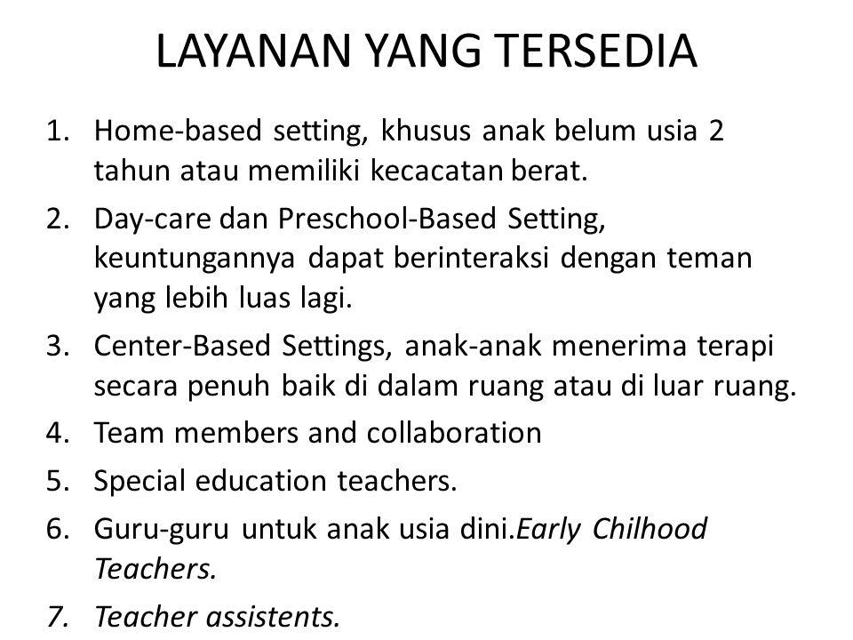 LAYANAN YANG TERSEDIA 1.Home-based setting, khusus anak belum usia 2 tahun atau memiliki kecacatan berat. 2.Day-care dan Preschool-Based Setting, keun