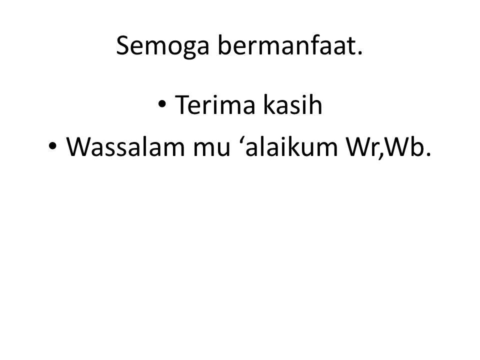 Semoga bermanfaat. Terima kasih Wassalam mu 'alaikum Wr,Wb.