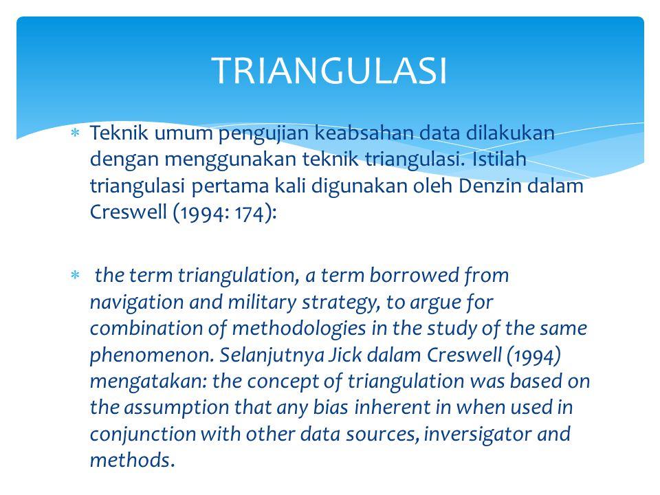  Triangulasi dilakukan meliputi empat hal pokok yakni triangulasi data, triangulasi peneliti, triangulasi teori dan triangulasi metodologi.