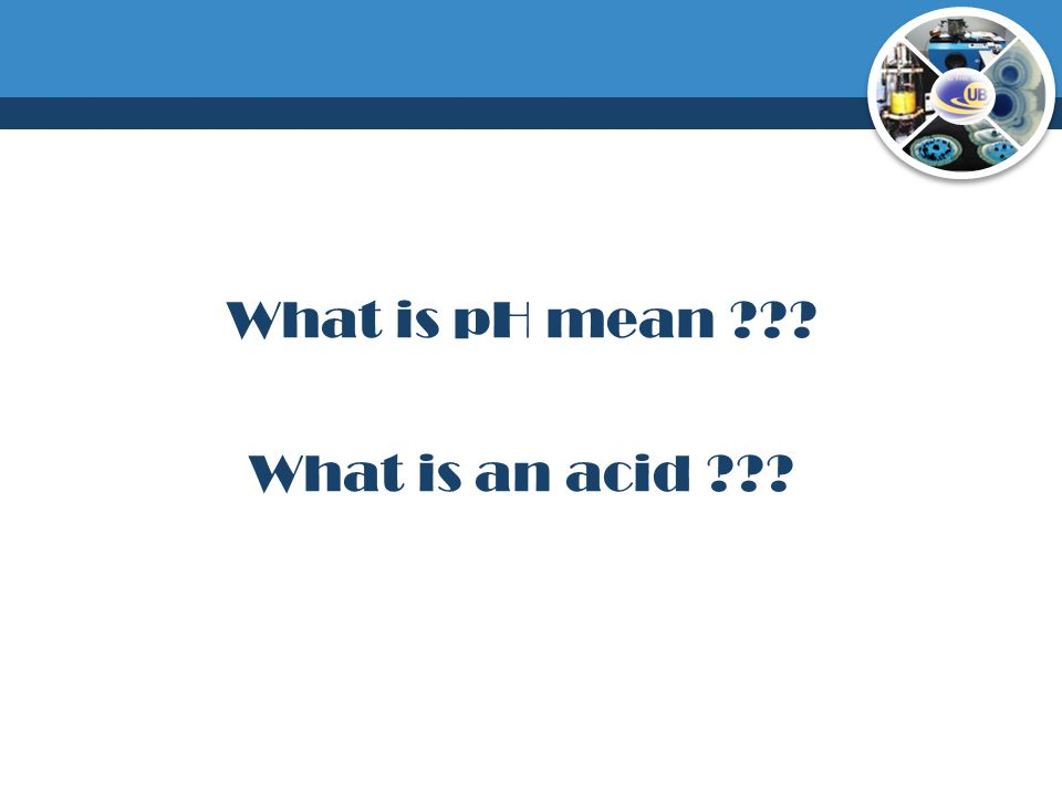 What is pH mean ??? What is an acid ???