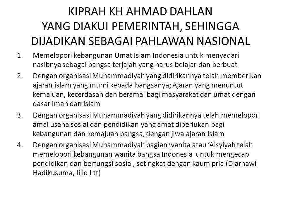KIPRAH KH AHMAD DAHLAN YANG DIAKUI PEMERINTAH, SEHINGGA DIJADIKAN SEBAGAI PAHLAWAN NASIONAL 1.Memelopori kebangunan Umat Islam Indonesia untuk menyada