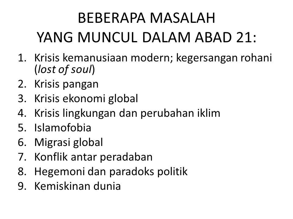 BEBERAPA MASALAH YANG MUNCUL DALAM ABAD 21: 1.Krisis kemanusiaan modern; kegersangan rohani (lost of soul) 2.Krisis pangan 3.Krisis ekonomi global 4.K