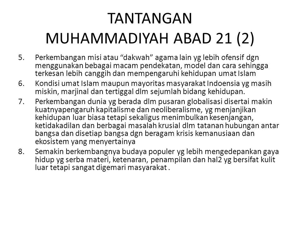 """TANTANGAN MUHAMMADIYAH ABAD 21 (2) 5.Perkembangan misi atau """"dakwah"""" agama lain yg lebih ofensif dgn menggunakan bebagai macam pendekatan, model dan c"""