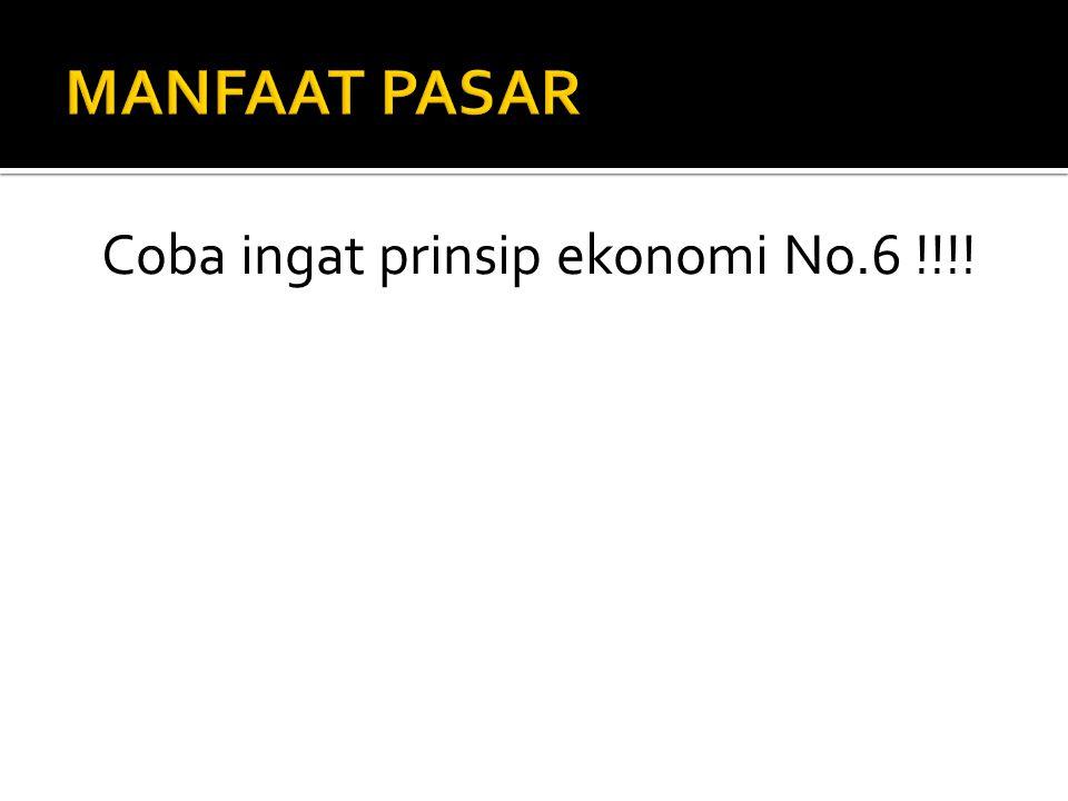 Coba ingat prinsip ekonomi No.6 !!!!