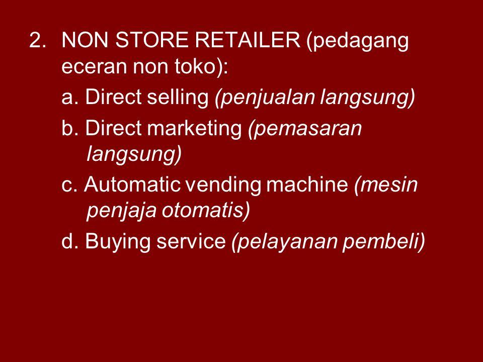 2.NON STORE RETAILER (pedagang eceran non toko): a. Direct selling (penjualan langsung) b. Direct marketing (pemasaran langsung) c. Automatic vending