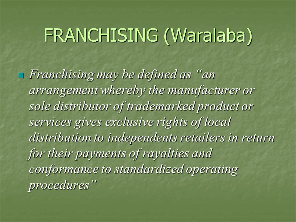 "FRANCHISING (Waralaba) Franchising may be defined as ""an arrangement whereby the manufacturer or sole distributor of trademarked product or services g"