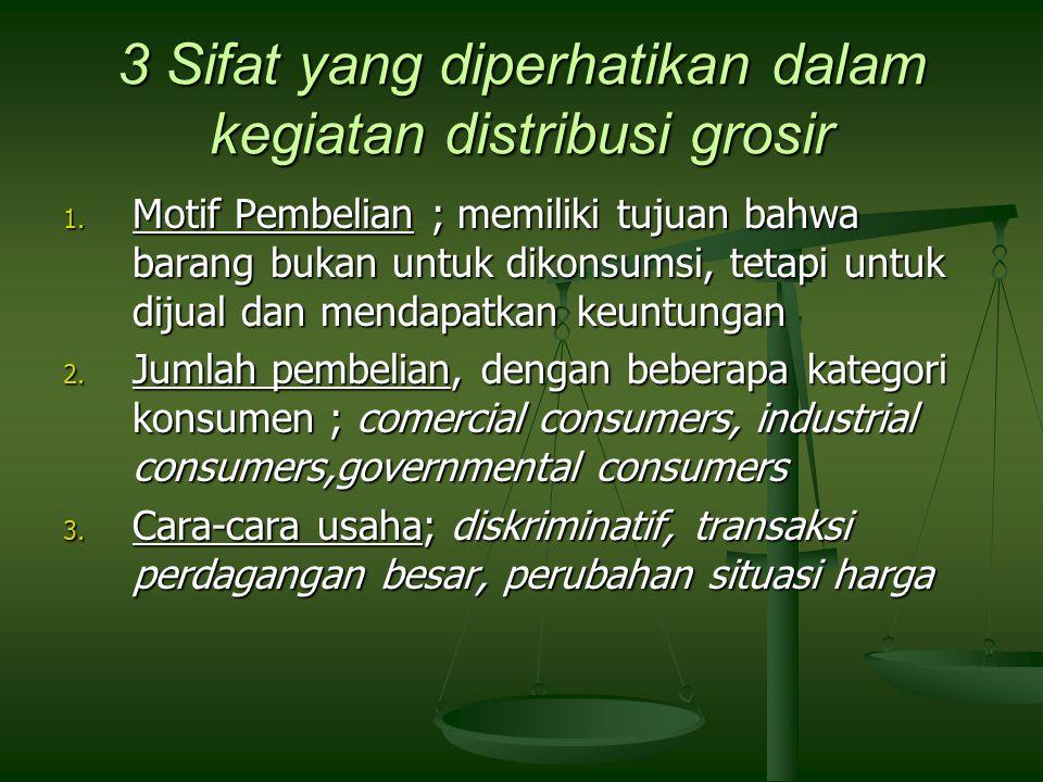 3 Sifat yang diperhatikan dalam kegiatan distribusi grosir 1. Motif Pembelian ; memiliki tujuan bahwa barang bukan untuk dikonsumsi, tetapi untuk diju