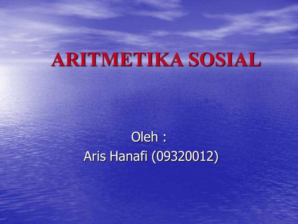 ARITMETIKA SOSIAL Oleh : Aris Hanafi (09320012) Aris Hanafi (09320012)