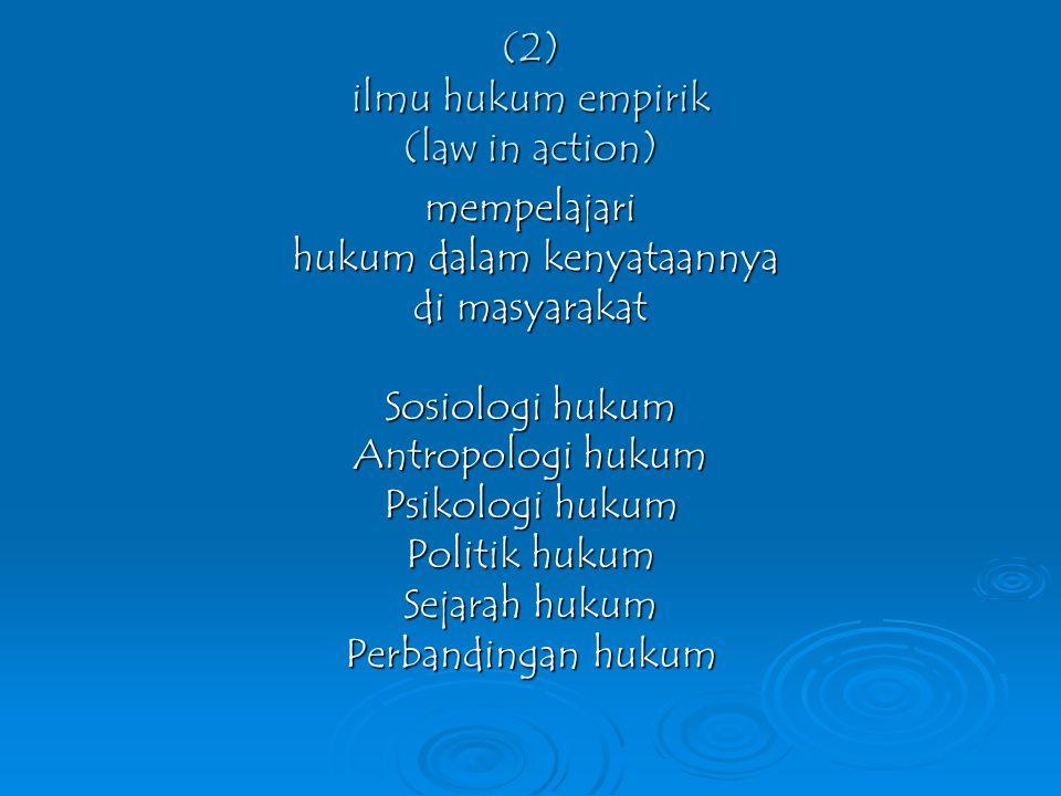 Posisi antropologi hukum dalam ilmu hukum Ilmu hukum (1) ilmu hukum Normatif (law in the book) Mempelajari Konsep-pengertian HUKUM Asas-asas HUKUM Nor