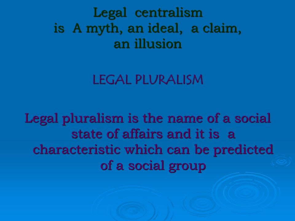 IDEOLOGI PEMBANGUNAN HUKUM sentralisme hukum ( Legal centralism ) Law is and should be the law of the state, uniform for all persons, exclusive of all