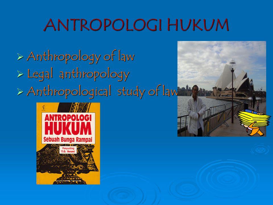 ANTROPOLOGI HUKUM  Anthropology of law  Legal anthropology  Anthropological study of law