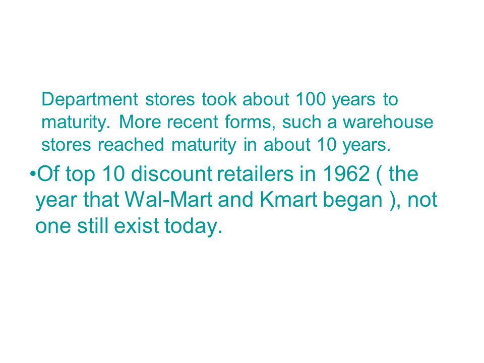 Department stores took about 100 years to maturity.