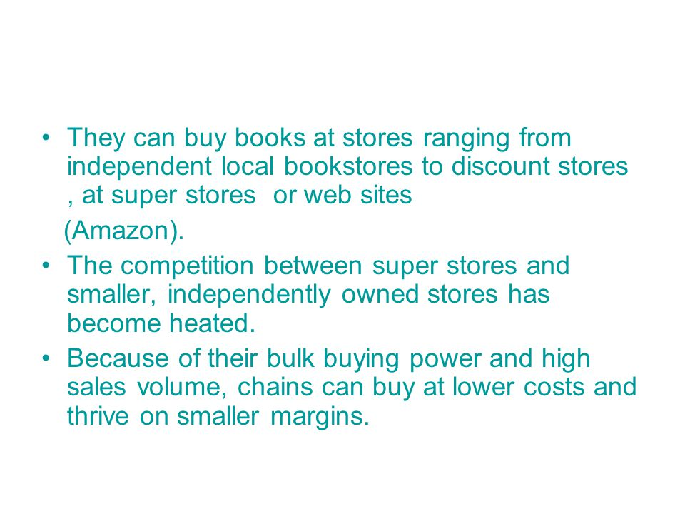 They can buy books at stores ranging from independent local bookstores to discount stores, at super stores or web sites (Amazon).