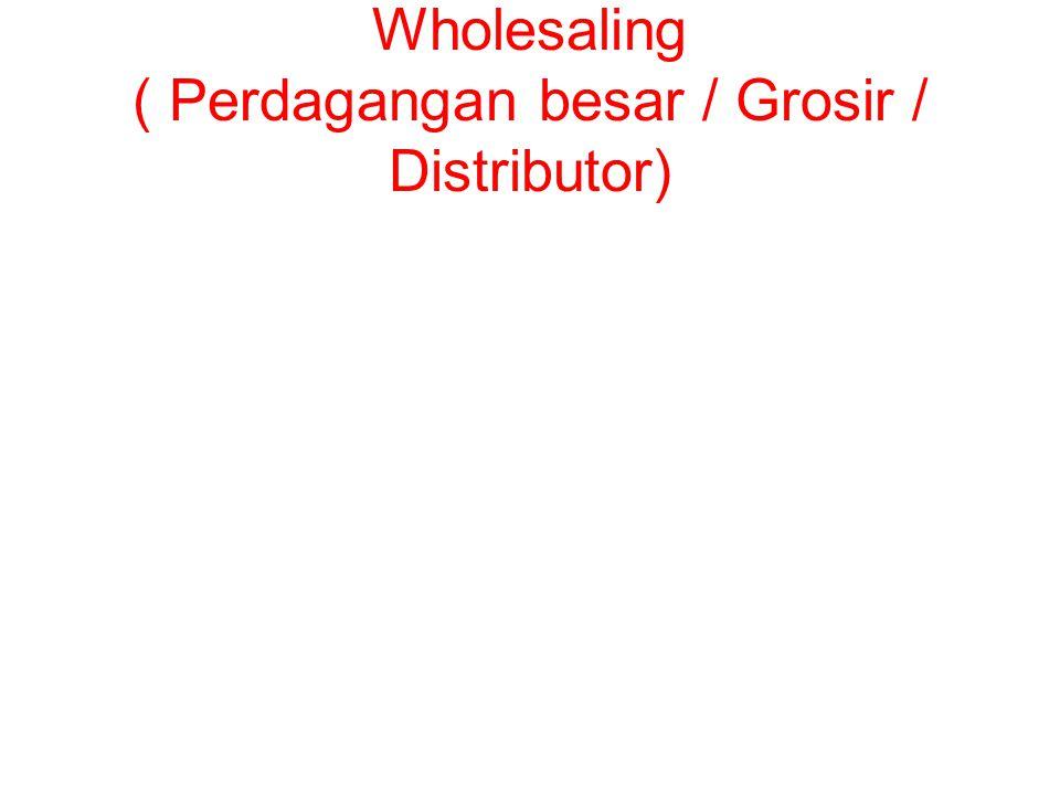 Wholesaling ( Perdagangan besar / Grosir / Distributor)