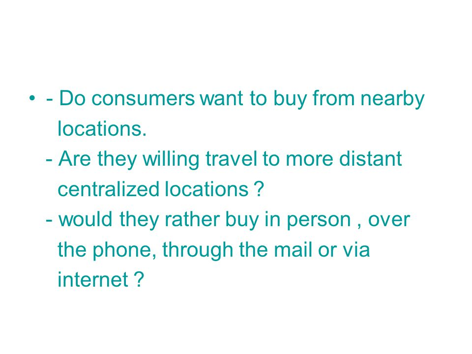 - Do consumers want to buy from nearby locations.