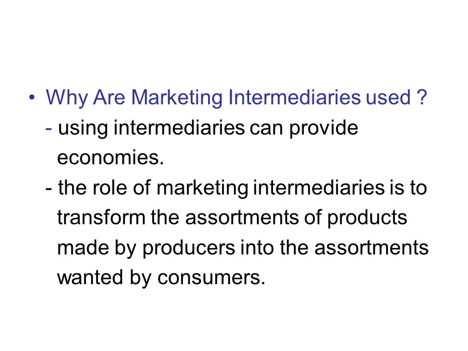 Why Are Marketing Intermediaries used .- using intermediaries can provide economies.